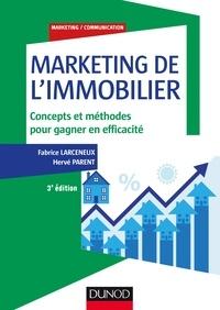 Fabrice Larceneux et Hervé Parent - Marketing de l'immobilier - 3e éd. - Concepts et méthodes pour gagner en efficacité.