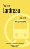 Fabrice Lardreau - Le RER - Nos lignes de vie.