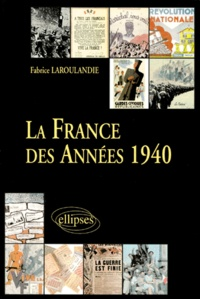 Fabrice Laroulandie - LA FRANCE AU XXEME SIECLE. - Tome 2, La France des années 1940, De la défaite au relèvement.