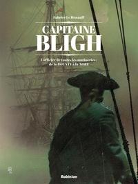 Fabrice Le Henanff - Captain Bligh Tome 1 : L'officier de toutes les mutineries : de la Bounty à la Nore.