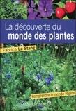 Fabrice Le Stang - A la découverte du monde des plantes - Notions essentielles pour mieux comprendre le monde végétal.