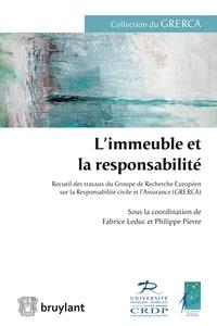 Fabrice Leduc et Philippe Pierre - L'immeuble et la responsabilité - Recueil des travaux du Groupe de Recherche Européen sur la Responsabilité civile et l'Assurance (GRERCA).