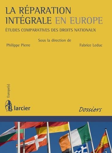Fabrice Leduc et Philippe Pierre - La réparation intégrale en Europe - Etudes comparatives des droits nationaux.