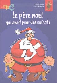 Fabrice Lelarge et Vincent Poensgen - Le père Noël qui avait peur des enfants.