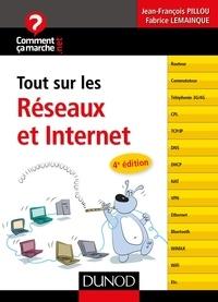 Jean-François Pillou et Fabrice Lemainque - Tout sur les réseaux et Internet - 4e éd..