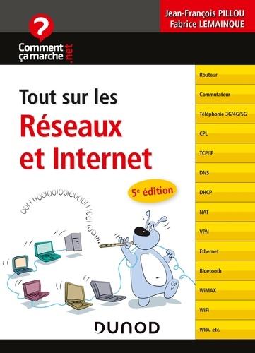Jean-François Pillou et Fabrice Lemainque - Tout sur les réseaux et Internet - 5e éd..