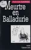 Fabrice Leuwen - Meurtre en Balladurie.