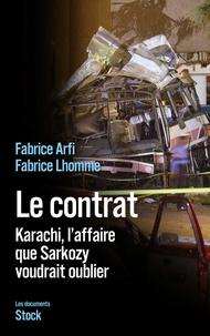 Fabrice Lhomme et Fabrice Arfi - Le contrat - Karachi, l'affaire que Sarkozy voudrait oublier.