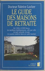Fabrice Locher et Florence Le Bras - Le guide des maisons de retraite.
