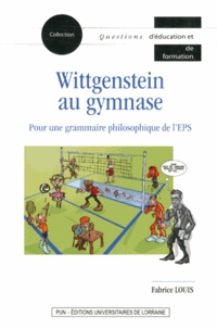 Fabrice Louis - Wittgenstein au gymnase - Pour une grammaire philosophique de l'EPS.