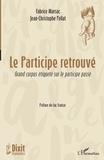 Fabrice Marsac et Jean-Christophe Pellat - Le participe retrouvé - Grand corpus étiqueté sur le participe passé.