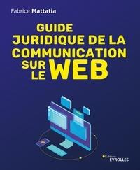 Fabrice Mattatia - Guide juridique de la communication sur le web.