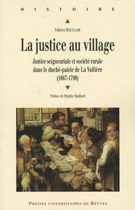Fabrice Mauclair - La justice au village - Justice seigneuriale et société rurale dans le duché-pairie de La Vallière (1667-1790).