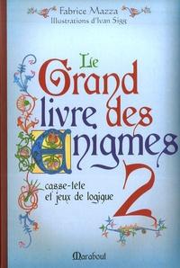 Fabrice Mazza - Le Grand Livre des énigmes - Tome 2.