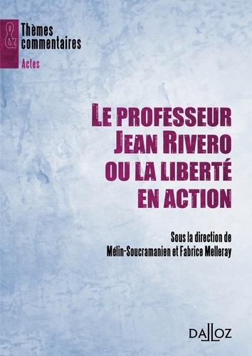 Fabrice Melleray et Ferdinand Mélin-Soucramanien - Le professeur Jean Rivero ou la liberté en action.