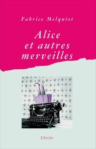 Fabrice Melquiot - Alice et autres merveilles.