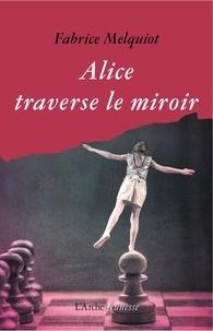 Fabrice Melquiot - Alice traverse le miroir.