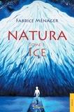 Fabrice Ménager - Natura - Tome 1, Ice.