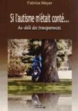 Fabrice Meyer - Si l'autisme m'était conté... - Au-delà des transparences.