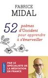 Fabrice Midal - 52 poèmes d'Occident pour apprendre à s'émerveiller.