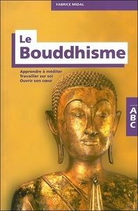 Fabrice Midal - ABC du Bouddhisme - Apprendre à méditer, Travailler sur soi, Ouvrir son coeur.