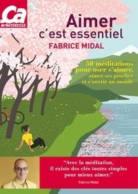 Fabrice Midal et Djénane Kareh Tager - Aimer c'est essentiel - 50 méditations pour oser s'aimer, aimer ses proches et s'ouvrir au monde.