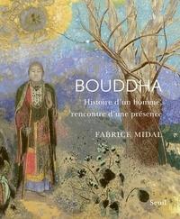 Fabrice Midal - Bouddha - Histoire d'un homme, rencontre d'une présence.
