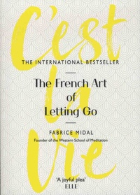 Fabrice Midal - C'est la vie - The French Art of Letting Go.