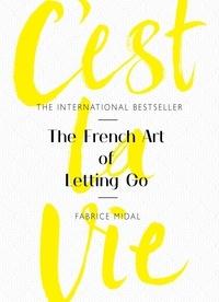 Fabrice Midal - C'est la vie - The French Art of Letting Go.