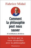 Fabrice Midal - Comment la philosophie peut nous sauver - 22 méditations décisives.
