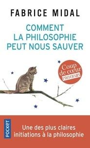 Comment la philosophie peut nous sauver- 22 méditations décisives - Fabrice Midal | Showmesound.org