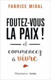 Fabrice Midal - Foutez-vous la paix ! - Et commencez à vivre.