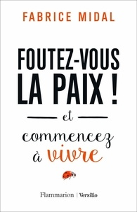 Livres complets téléchargeables gratuitement Foutez-vous la paix !  - Et commencez à vivre par Fabrice Midal (French Edition)