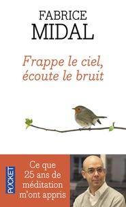 Fabrice Midal - Frappe le ciel, écoute le bruit - Ce que vingt-cinq ans de méditation m'ont appris.