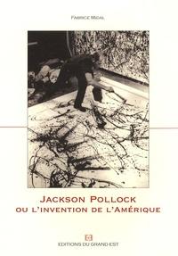 Fabrice Midal - Jackson Pollock ou l'invention de l'Amérique.
