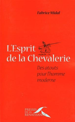 Fabrice Midal - L'esprit de la chevalerie - Des atouts pour l'homme moderne.