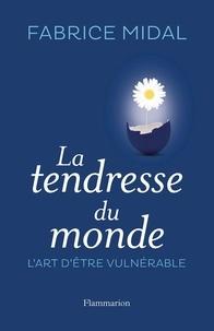 Fabrice Midal - La Tendresse du monde - L'art d'être vulnérable.