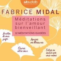 Fabrice Midal - Méditations sur l'amour bienveillant - 12 méditations guidées.