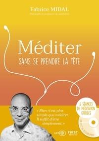 Fabrice Midal - Méditer sans se prendre la tête - Avec 1 carnet de bord. 1 CD audio MP3