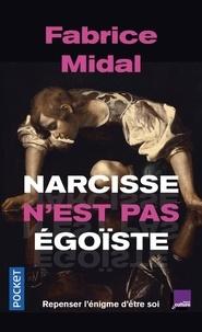 Fabrice Midal - Narcisse n'est pas égoïste - Une enquête stupéfiante.