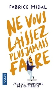 Fabrice Midal - Ne vous laissez plus jamais faire - L'art de triompher des emmerdes.