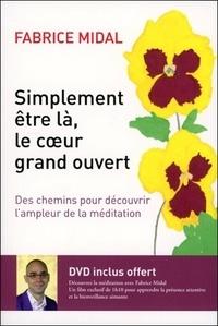 Fabrice Midal - Simplement être là, le coeur grand ouvert - Des chemins pour découvrir l'ampleur de la méditation. 1 DVD