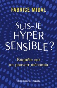Fabrice Midal - Suis-je hypersensible ? - Enquête sur un pouvoir méconnu.
