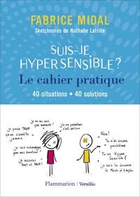Fabrice Midal et Nathalie Latrille - Suis-je hypersensible? Le cahier pratique - 40 situations - 40 solutions.