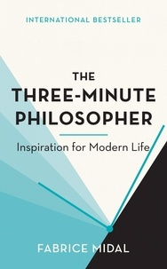 Fabrice Midal - The Three-Minute Philosopher - Inspiration for Modern Life.