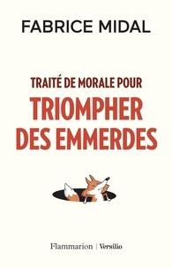 Fabrice Midal - Traité de morale pour triompher des emmerdes.