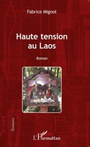 Fabrice Mignot - Haute tension au Laos.