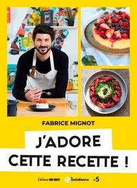 Fabrice Mignot - J'adore cette recette !.