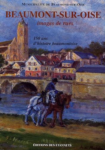 Fabrice Millereau - Beaumont-sur-Oise, images de rues - 150 ans d'histoire beaumontoise.