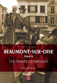 Fabrice Millereau - Beaumont-sur-Oise - Tome 2, Les Trente Glorieuses.